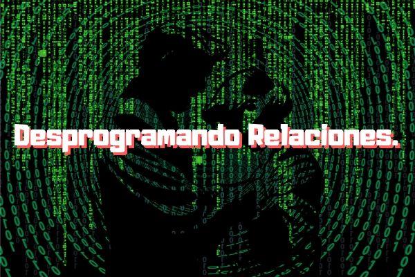 Desprogramando relaciones